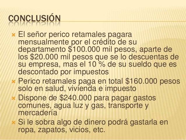 CONCLUSIÓN El señor perico retamales pagaramensualmente por el crédito de sudepartamento $100.000 mil pesos, aparte delos...