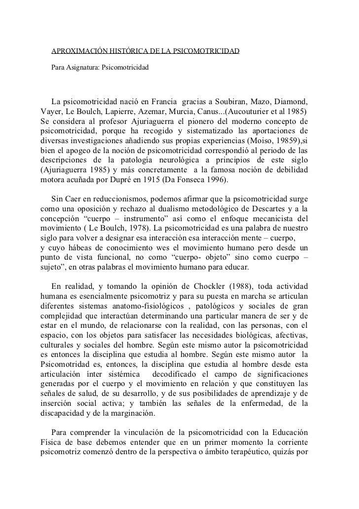 APROXIMACIÓN HISTÓRICA DE LA PSICOMOTRICIDAD     Para Asignatura: Psicomotricidad       La psicomotricidad nació en Franci...