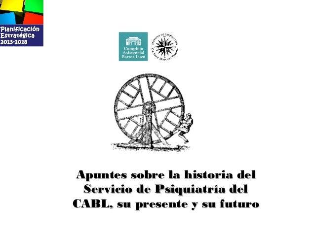 PlanificaciónEstratégica2013-2018                Apuntes sobre la historia del                 Servicio de Psiquiatría del...