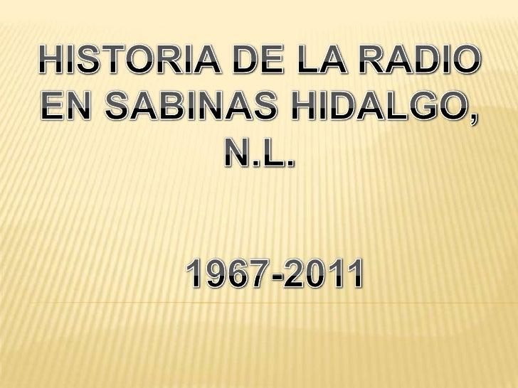 HISTORIA DE LA RADIO<br />EN SABINAS HIDALGO, N.L.<br />1967-2011<br />