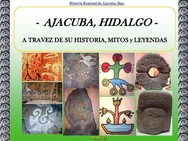 Historia Regional de Ajacuba, Hgo.   - AJACUBA, HIDALGO -A TRAVEZ DE SU HISTORIA, MITOS y LEYENDAS                        ...