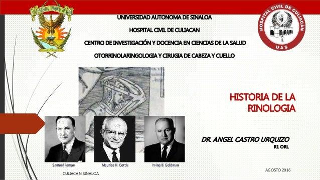 HISTORIA DE LA RINOLOGIA UNIVERSIDAD AUTONOMA DE SINALOA HOSPITAL CIVIL DE CULIACAN CENTRO DE INVESTIGACIÓN Y DOCENCIA EN ...