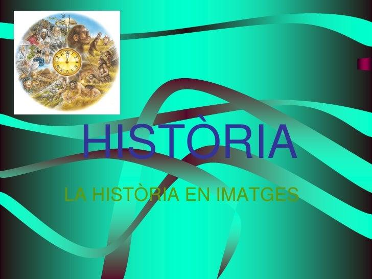 HISTÒRIALA HISTÒRIA EN IMATGES