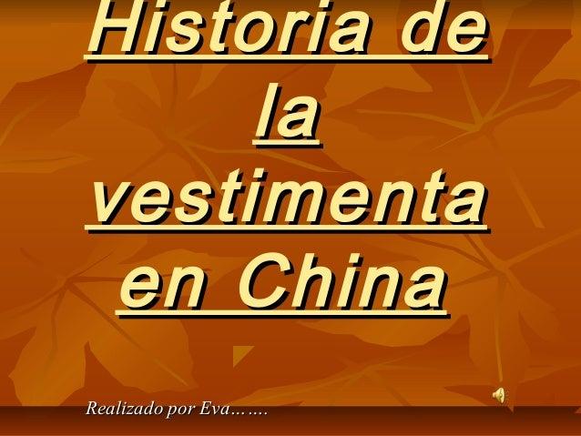 Historia deHistoria de lala vestimentavestimenta en Chinaen China Realizado por Eva…….Realizado por Eva…….