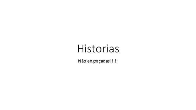 Historias Não engraçadas!!!!!