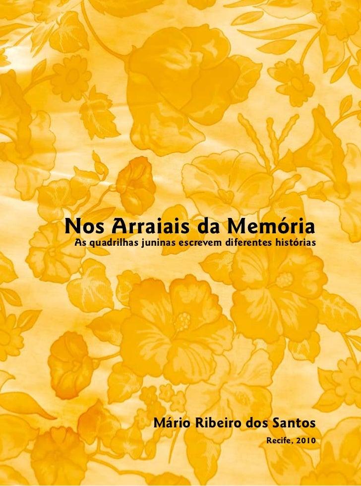 Nos Arraiais da MemóriaAs quadrilhas juninas escrevem diferentes histórias                Mário Ribeiro dos Santos        ...