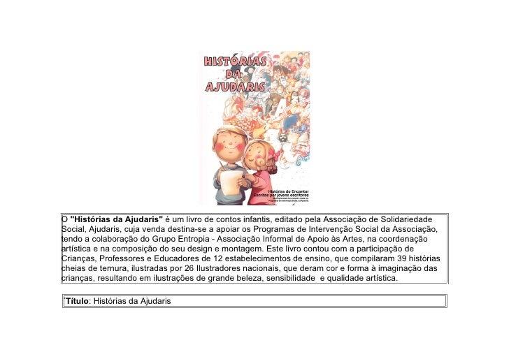 """O """"Histórias da Ajudaris"""" é um livro de contos infantis, editado pela Associação de SolidariedadeSocial, Ajudaris, cuja ve..."""