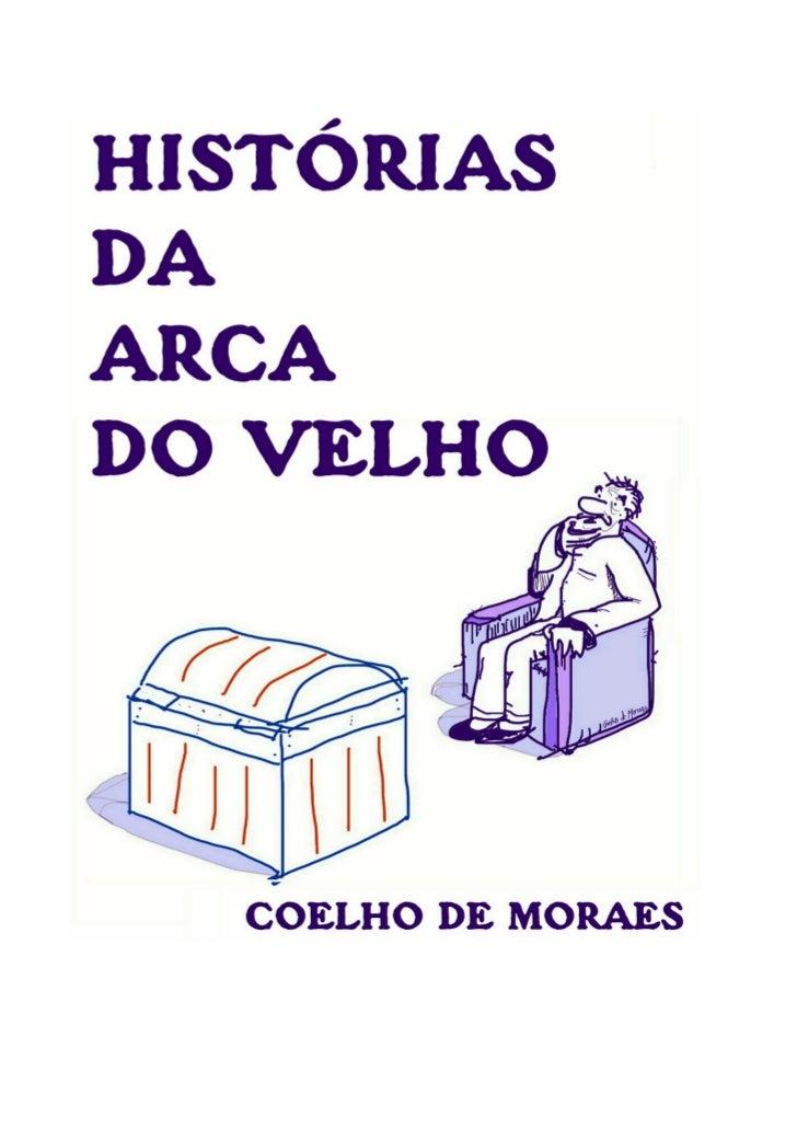 HISTÓRIAS DA ARCA DO VELHO                            Direitos de Cópia para                     Cecília Bacci & Guilherme...