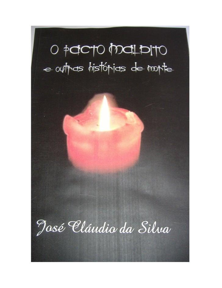 JOSÉ CLÁUDIO DA SILVA    O PACTO MALDITO        E OUTRAS        HISTÓRIAS            DE         MORTE