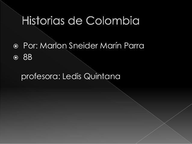  Por: Marlon Sneider Marín Parra  8B profesora: Ledis Quintana