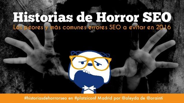 #seohorrorstories at #SEOCamp Paris by @aleyda from @orainti Historias de Horror SEO Los peores y más comunes errores SEO ...