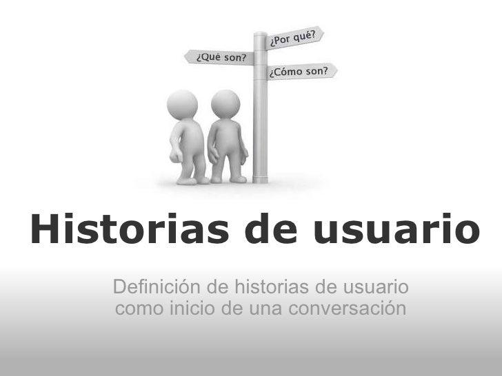 Historias de usuario Definición de historias de usuario como inicio de una conversación