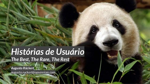 Histórias de Usuário Augusto Rückert augusto.ruckert@opservices.com The Best, The Rare, The Rest