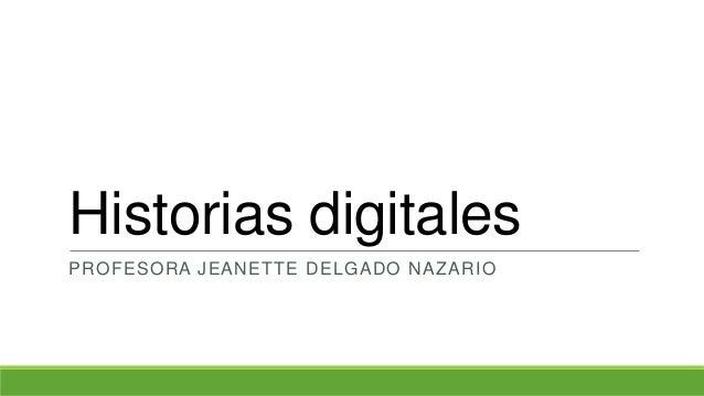 Historias digitales PROFESORA JEANETTE DELGADO NAZARIO