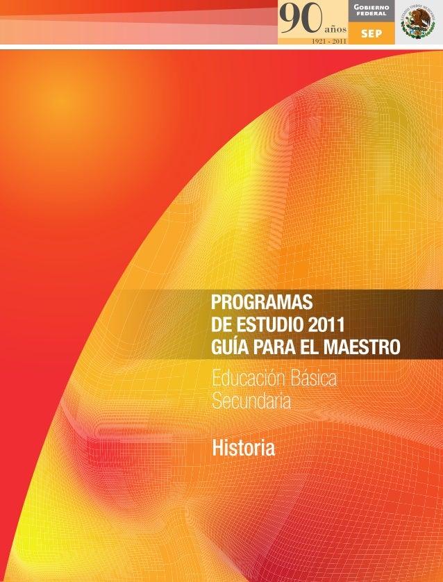 PROGRAMASDEESTUDIO2011.GUÍAPARAELMAESTRO.EducaciónBásica.Secundaria.Historia FORROHistoria.pdf 1 03/11/11 13:21
