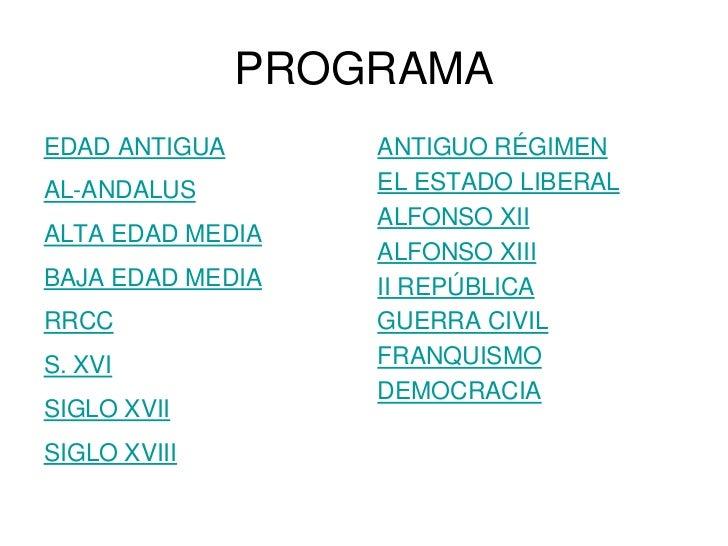 PROGRAMA EDAD ANTIGUA       ANTIGUO RÉGIMEN AL-ANDALUS         EL ESTADO LIBERAL                    ALFONSO XII ALTA EDAD ...