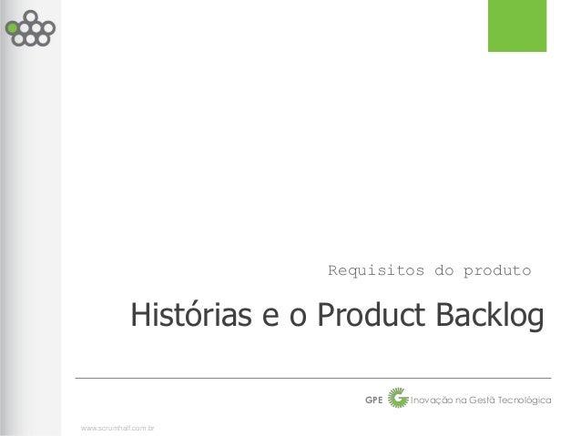Requisitos do produto             Histórias e o Product Backlog                             GPE   Inovação na Gestã Tecnol...
