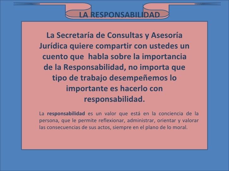 LA RESPONSABILIDAD  La Secretaría de Consultas y AsesoríaJurídica quiere compartir con ustedes un cuento que habla sobre l...