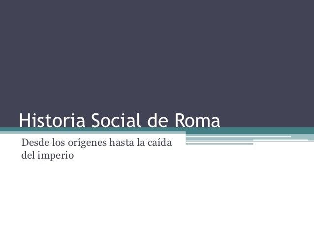 Historia Social de RomaDesde los orígenes hasta la caídadel imperio