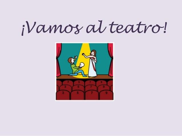 ¡Vamos al teatro!