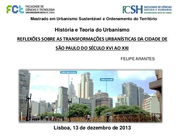 História e Teoria do Urbanismo REFLEXÕES SOBRE AS TRANSFORMAÇÕES URBANÍSTICAS DA CIDADE DE SÃO PAULO DO SÉCULO XVI AO XXI ...
