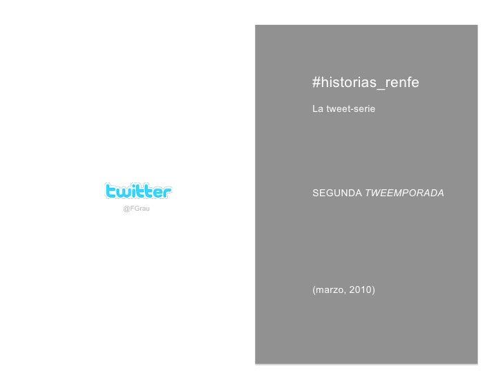 #historias_renfe          La tweet-serie              SEGUNDA TWEEMPORADA @FGrau              (marzo, 2010)