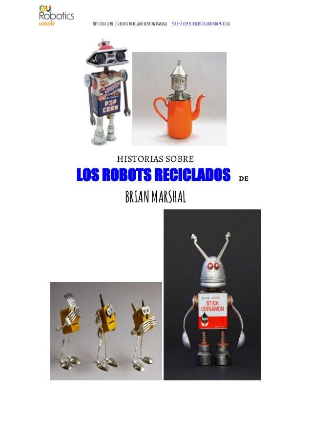 HistoriassobrelosrobotsrecicladosdeBrianMarshal.  Por6ºBceipplurilingüeantoniopalacios HISTORIAS SOBRE LOS ROBOTS RECIC...