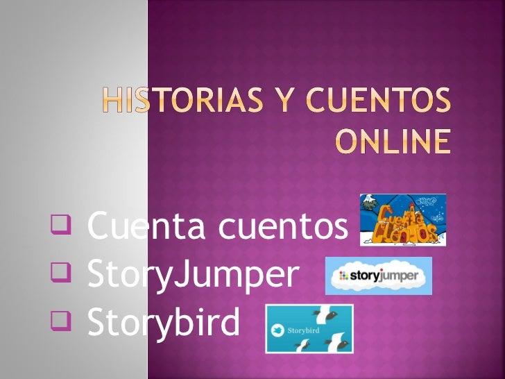 <ul><li>Cuenta cuentos </li></ul><ul><li>StoryJumper </li></ul><ul><li>Storybird </li></ul>