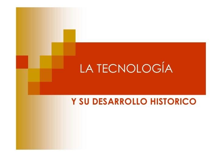 LA TECNOLOGÍAY SU DESARROLLO HISTORICO