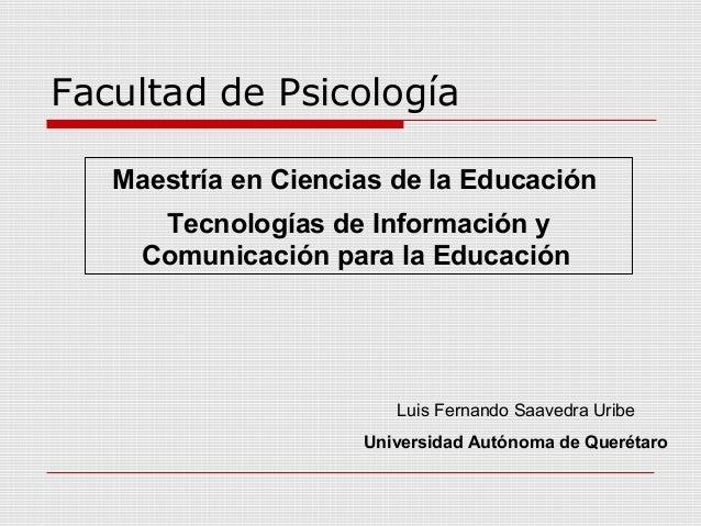Facultad de Psicología   Maestría en Ciencias de la Educación      Tecnologías de Información y     Comunicación para la E...