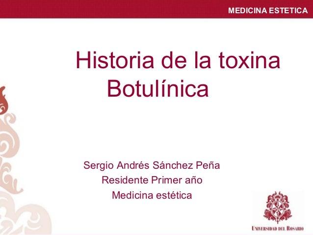 MEDICINA ESTETICA Historia de la toxina Botulínica Sergio Andrés Sánchez Peña Residente Primer año Medicina estética