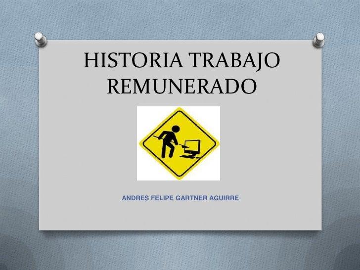 HISTORIA TRABAJO  REMUNERADO   ANDRES FELIPE GARTNER AGUIRRE