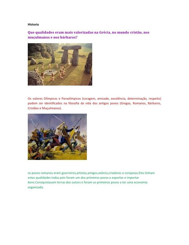 HistoriaQue qualidades eram mais valorizadas na Grécia, no mundo cristão, nosmuçulmanos e nos bárbaros?Os valores Olímpico...