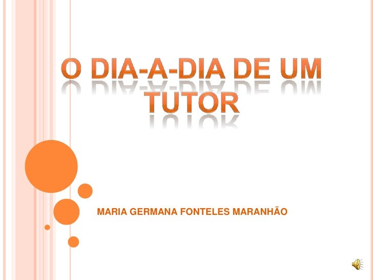 O dia-a-dia de um <br />tutor<br />MARIA GERMANA FONTELES MARANHÃO<br />