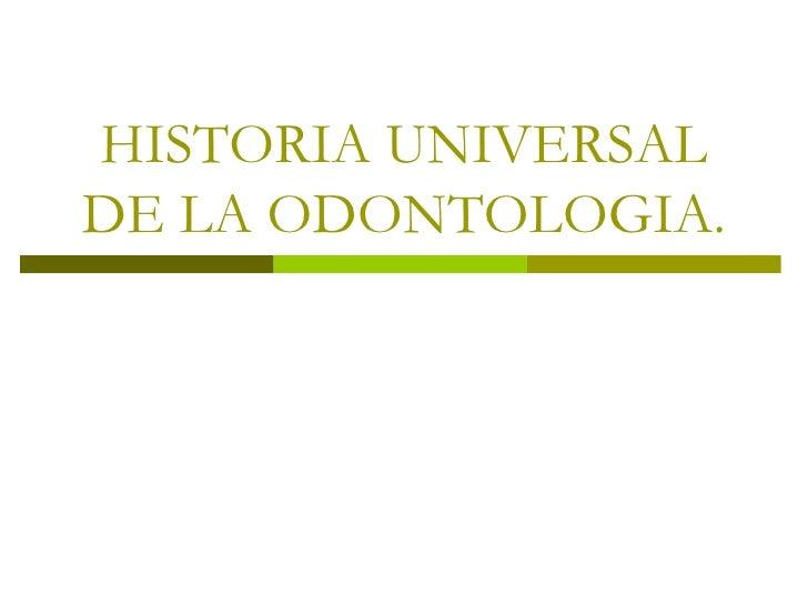 HISTORIA UNIVERSAL DE LA ODONTOLOGIA.