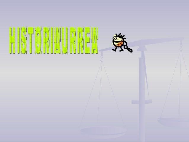 HISTORIAURREAHISTORIAURREA Historiaren lehen etapa daHistoriaren lehen etapa da Hiru etapatan banatzen da:Hiru etapatan ...