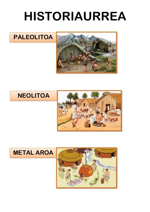 HISTORIAURREA PALEOLITOA NEOLITOA METAL AROA