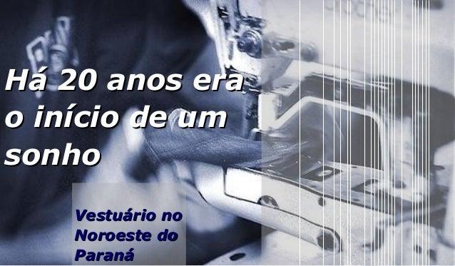c e n t ro t e c n o l ó g i c o d e m a ri n g á   2008 1 Vestuário noVestuário no Noroeste doNoroeste do ParanáParaná Há...