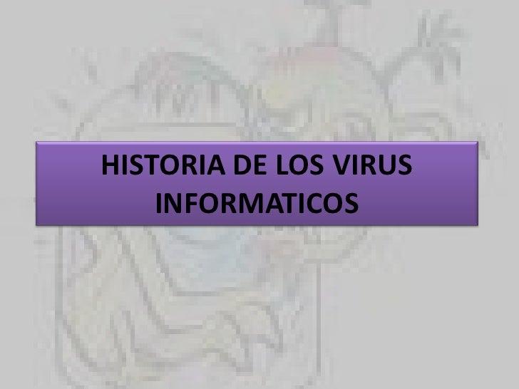 HISTORIA DE LOS VIRUS INFORMATICOS<br />