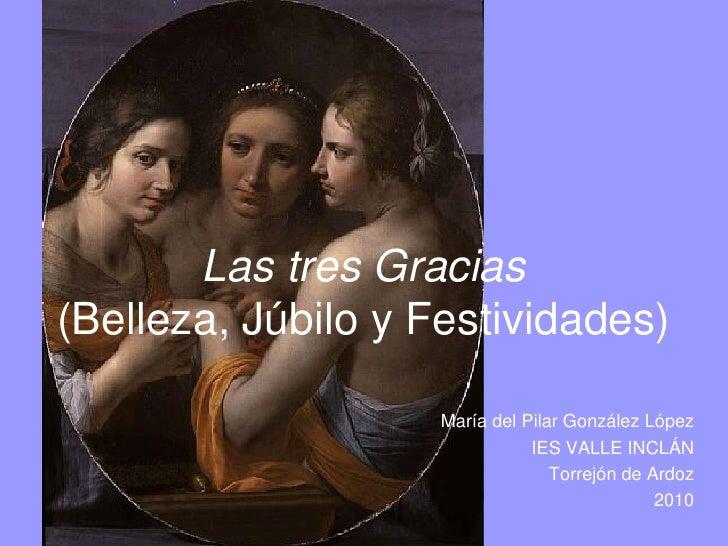 Las tres Gracias(Belleza, Júbilo y Festividades)                    María del Pilar González López                        ...