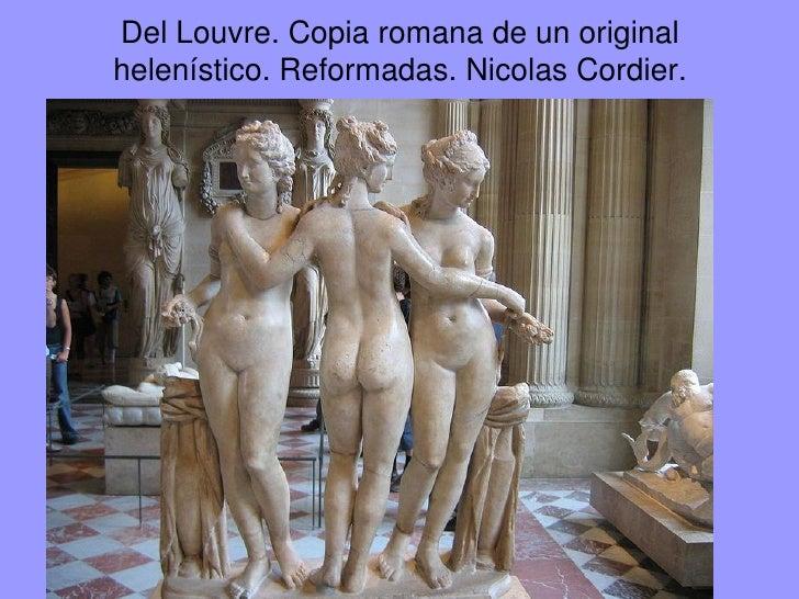 Del Louvre. Copia romana de un originalhelenístico. Reformadas. Nicolas Cordier.