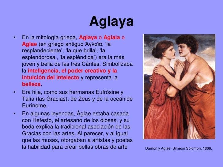 Aglaya•   En la mitología griega, Aglaya o Aglaia o    Aglae (en griego antiguo Ἀγλαΐα, 'la    resplandeciente', 'la que b...