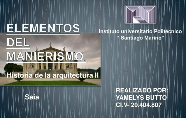 "Historia de la arquitectura II  Instituto universitario Politécnico  "" Santiago Mariño""  Saia.  REALIZADO POR:  YAMELYS BU..."