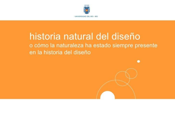 UNIVERSIDAD DEL BÍO - BÍO     historia natural del diseño o cómo la naturaleza ha estado siempre presente en la historia d...