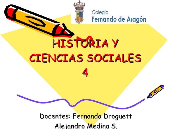 HISTORIA Y CIENCIAS SOCIALES 4 Docentes: Fernando Droguett Alejandro Medina S.