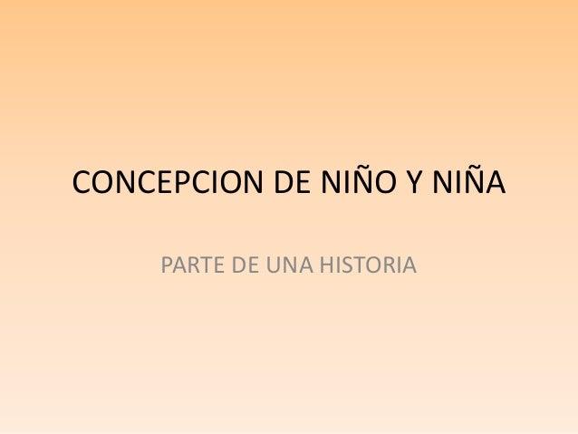CONCEPCION DE NIÑO Y NIÑA PARTE DE UNA HISTORIA