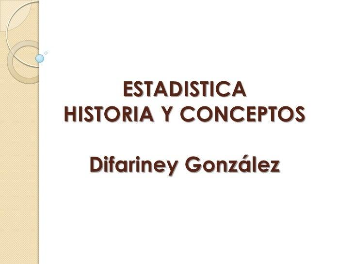 ESTADISTICA HISTORIA Y CONCEPTOS    Difariney González