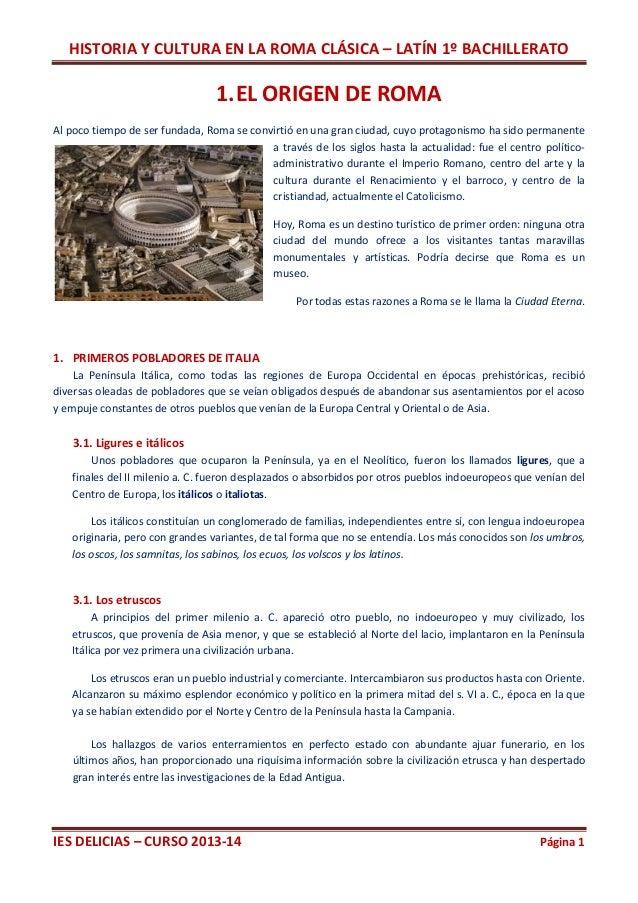 HISTORIA Y CULTURA EN LA ROMA CLÁSICA – LATÍN 1º BACHILLERATO  1. EL ORIGEN DE ROMA Al poco tiempo de ser fundada, Roma se...