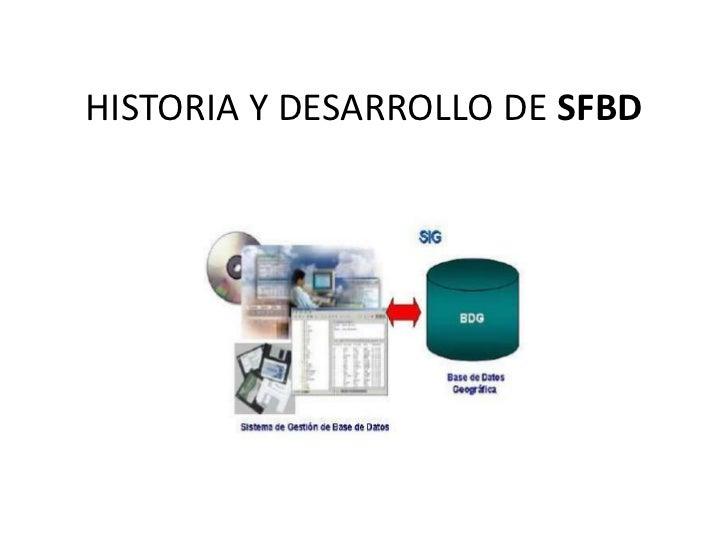 HISTORIA Y DESARROLLO DE SFBD