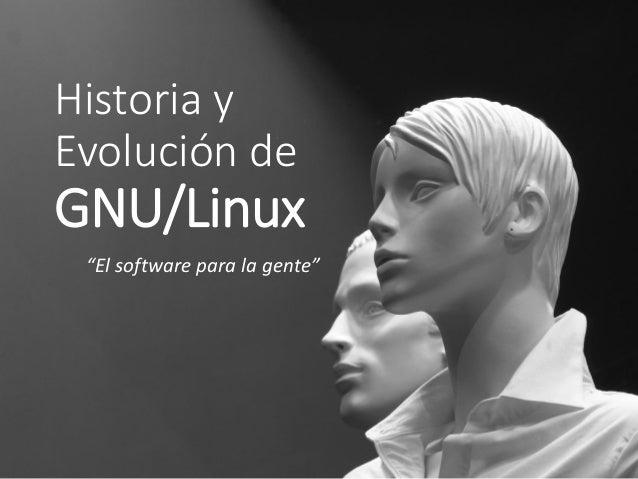 """Historia y Evolución de  GNU/Linux """"El software para la gente"""""""